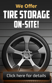 We offer tire storage on-site! Click here for details.