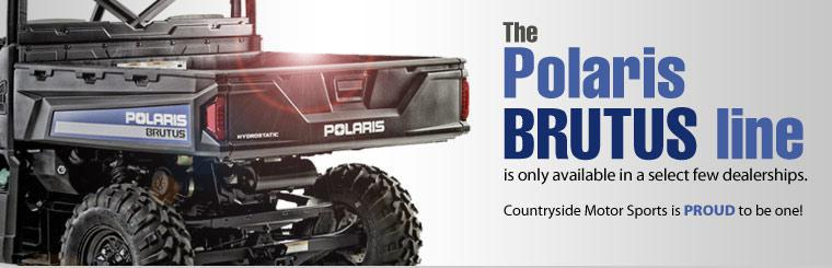 The Polaris BRUTUS line is only available in a select few dealerships. Countryside Motor Sports is proud to be one!