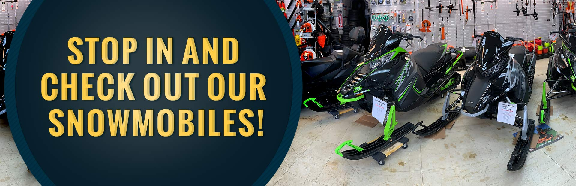 Stop in and check out our snowmobiles!