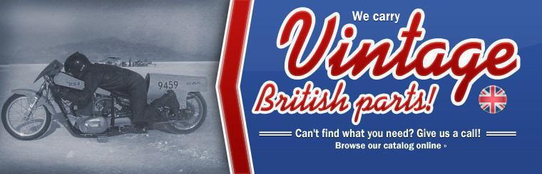 We carry vintage British parts! Click here to browse our selection online.
