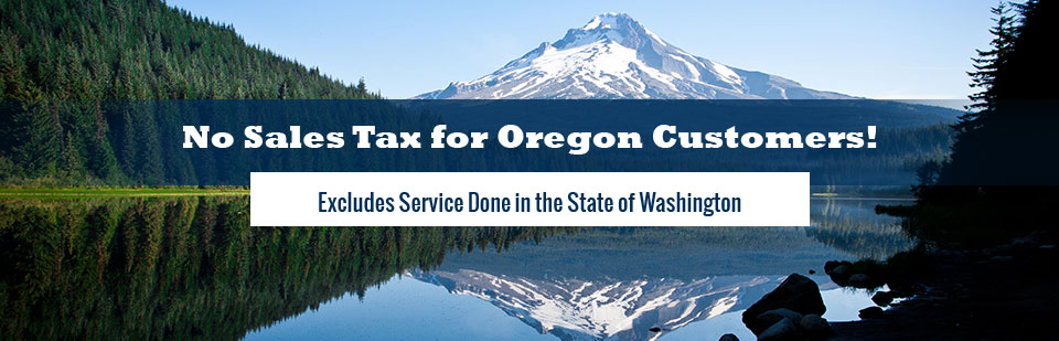 No Sales Tax for Oregon Customers: This offer excludes service done in the state of Washington.