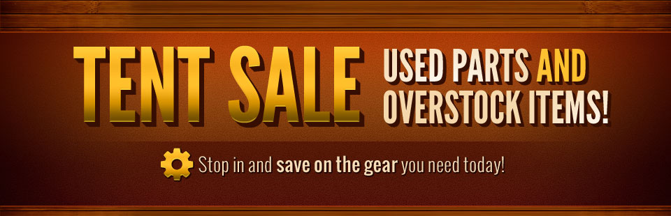 Tent Sale: Get up to 50% OFF used parts and overstock items! Stop in and save on the gear you need today!