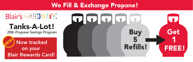 Blair's Hardware is your local source for propane fills. Plus, rewards customers earn FREE fills!