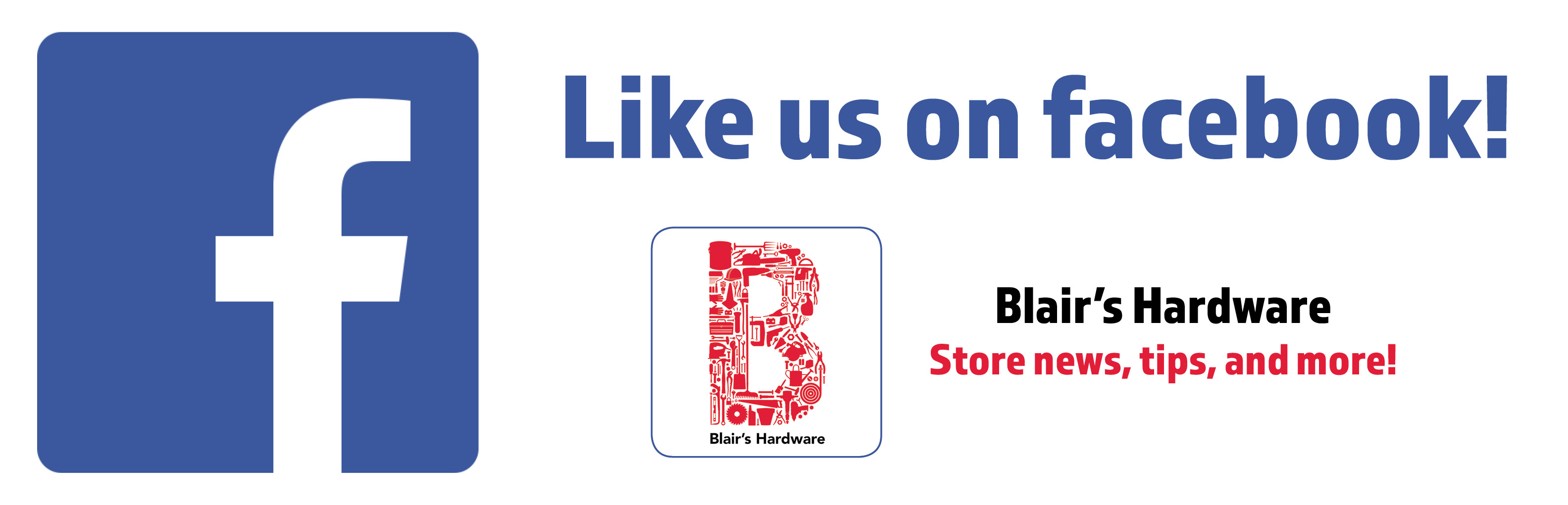 Like us on Facebook at Blair's Hardware for store news, tips, and more!
