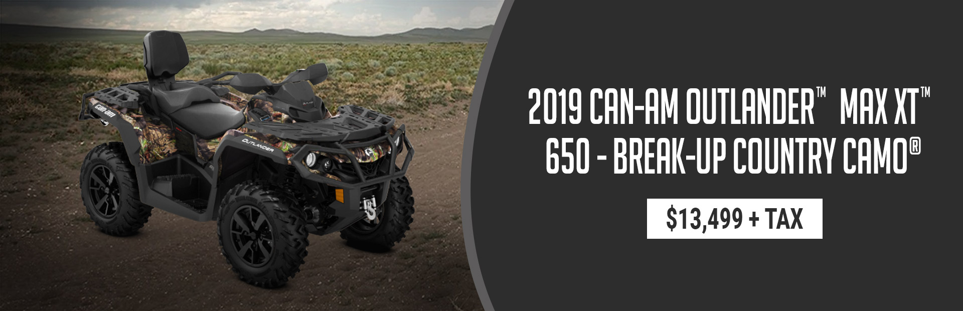 Get the 2019 Can-Am Outlander™ MAX XT™ 650 - Break-Up Country Camo® for $13,499 + tax!