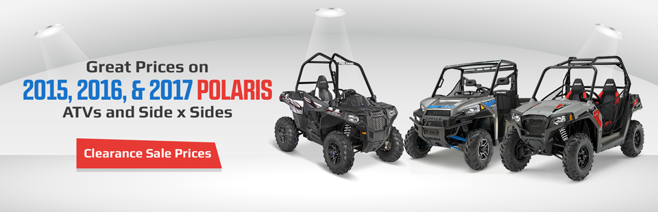 Get clearance sale prices on 2015, 2016, and 2017 Polaris ATVs and side x sides! Click here to view the models.
