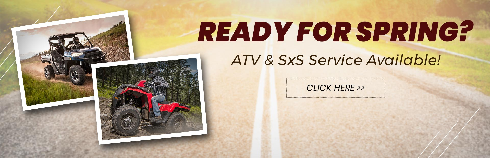 Ready for spring? ATV & SxS service available!: Click here for further details.