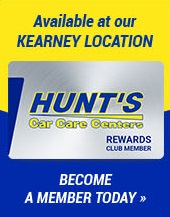 Hunt's Car Care Center! Available at our Kearney Location. Become a member today.