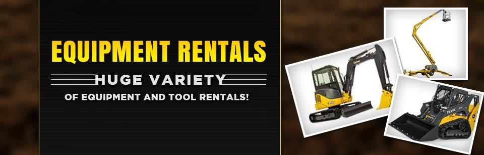 We have a huge variety of equipment and tool rentals!