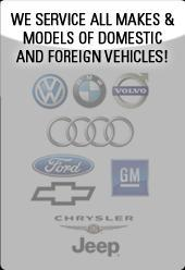 We service all makes and models of domestic and foreign vehicles.