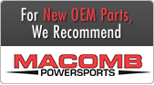 For new OEM parts, we recommend Macomb Powersports.