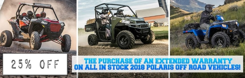 25% OFF THE PURCHASE OF AN EXTENDED WARRANTY ON ALL IN STOCK 2018 POLARIS OFF ROAD VEHICLES!