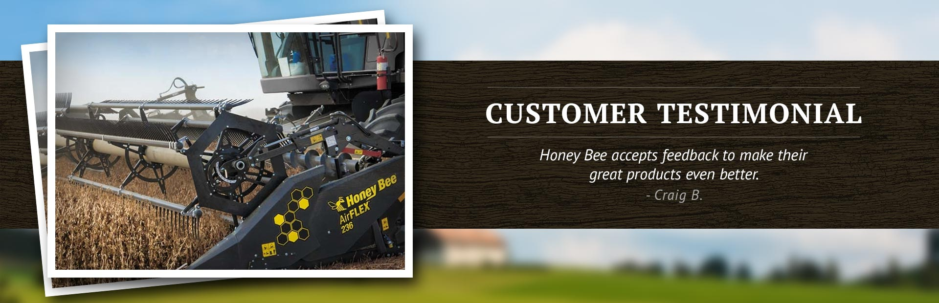 Customer Testimonial: Honey Bee accepts feedback to make their great products even better.