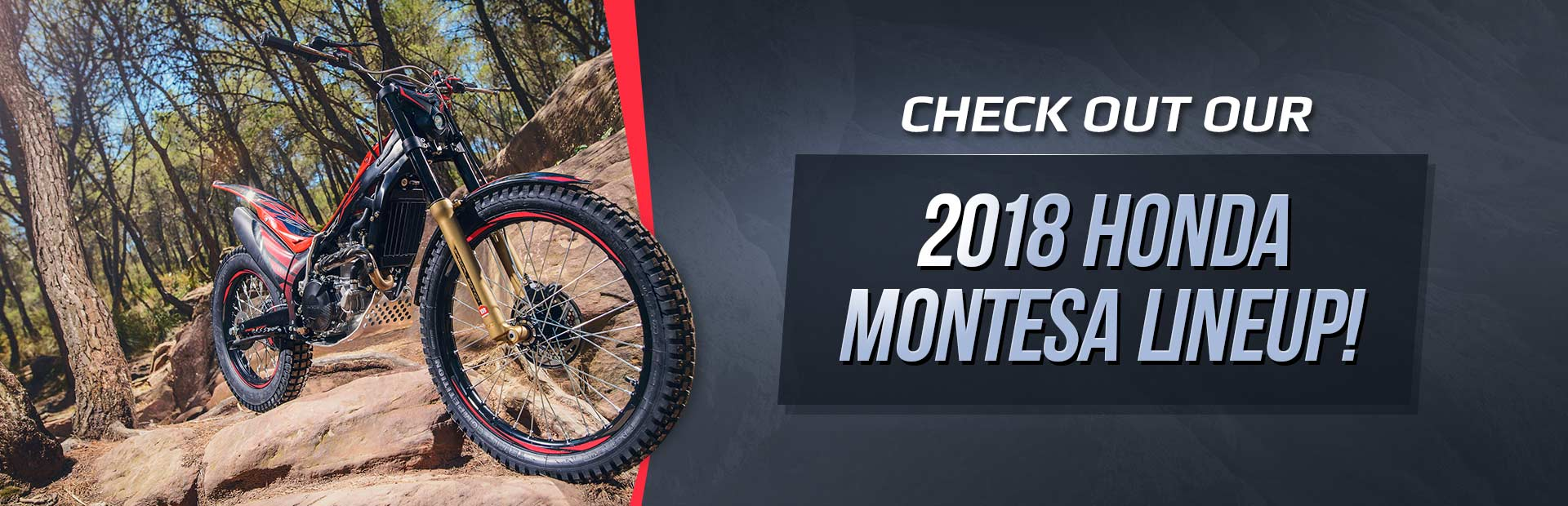 2018 Honda Montesa Lineup: Click here to view the models.