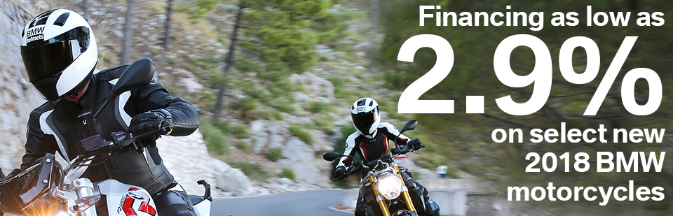 Finance through BMW Financial Service and get a rate as low as 2.9% on select new 2018 BMW Motorcycles. Credit approval required for special rate. Offer ends 7/31/18.
