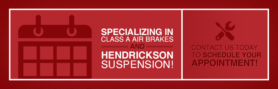 We specialize in Class A air brakes and Hendrickson suspension! Click here to contact us.