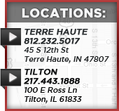 Locations: Terre Huate 812.232.5017 45 S 12th St Terre Huate, IN 47807. Tilton 217.443.1888 100 E Ross Ln Tilton, IL 61833.