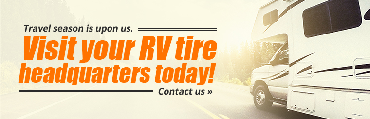 Travel season is upon us. Visit your RV tire headquarters today! Contact us for details.