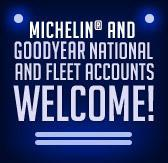 Michelin® and Goodyear national and fleet accounts are welcome!