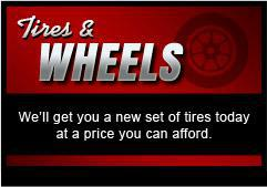 Tires and Wheels: We'll get you a new set of tires today at a price you can afford.