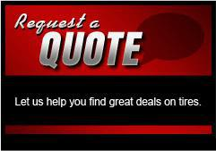 Request a Quote: Let us help you find great deals on tires.