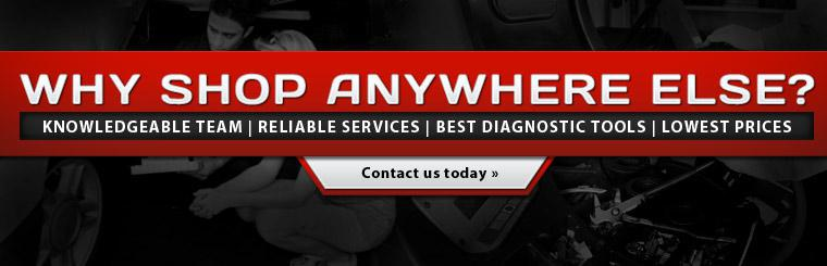 Why shop anywhere else? We have a knowledgeable team, reliable services, the best diagnostic tools, and the lowest prices! Click here to contact us.