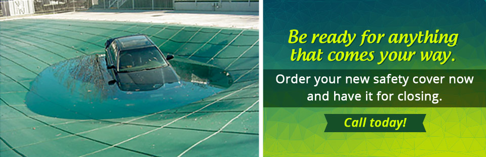 Order your new safety cover now and have it for closing. Call (810) 667-9440 today!