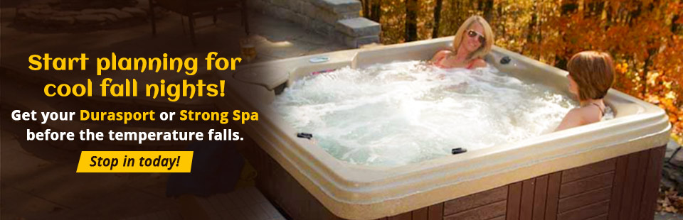 Get your Durasport or Strong Spa before the temperature falls. Stop in today!