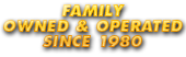 Family owned and operated since 1980!