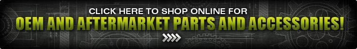 Click here to shop online for OEM and aftermarket parts and accessories! »