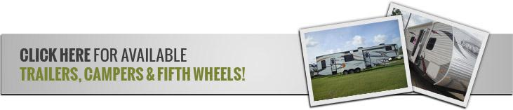 Click here for available trailers, campers, and fifth wheels!