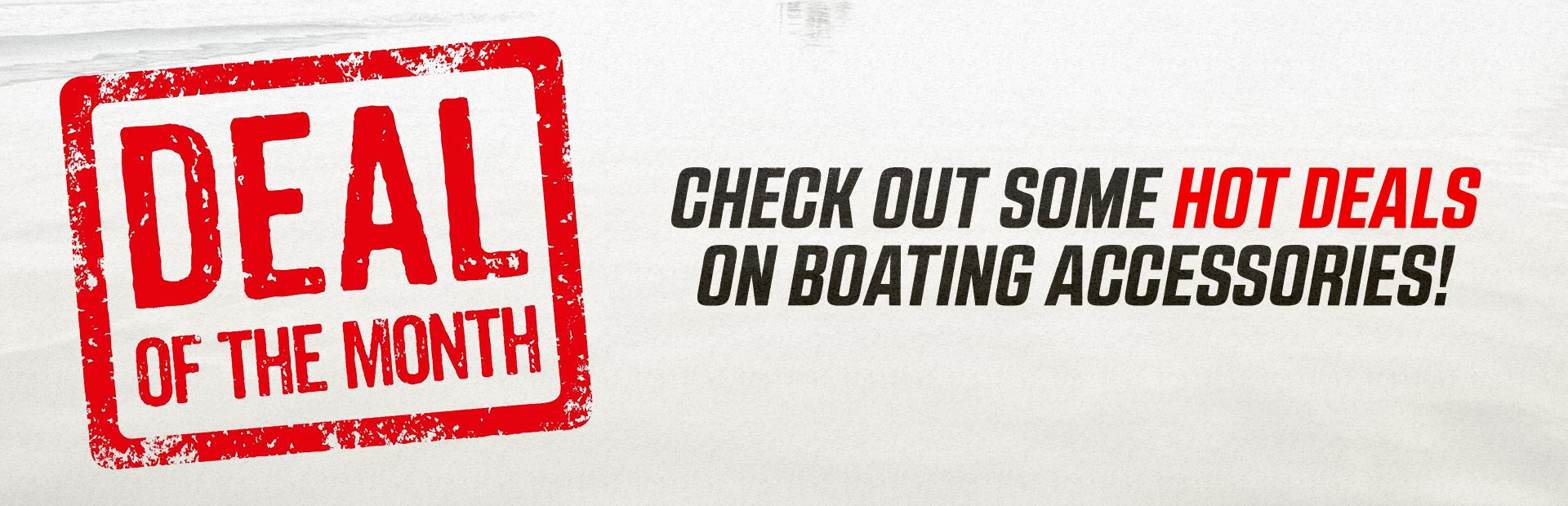 Deal of the Month: Check out some hot deals on boating accessories!