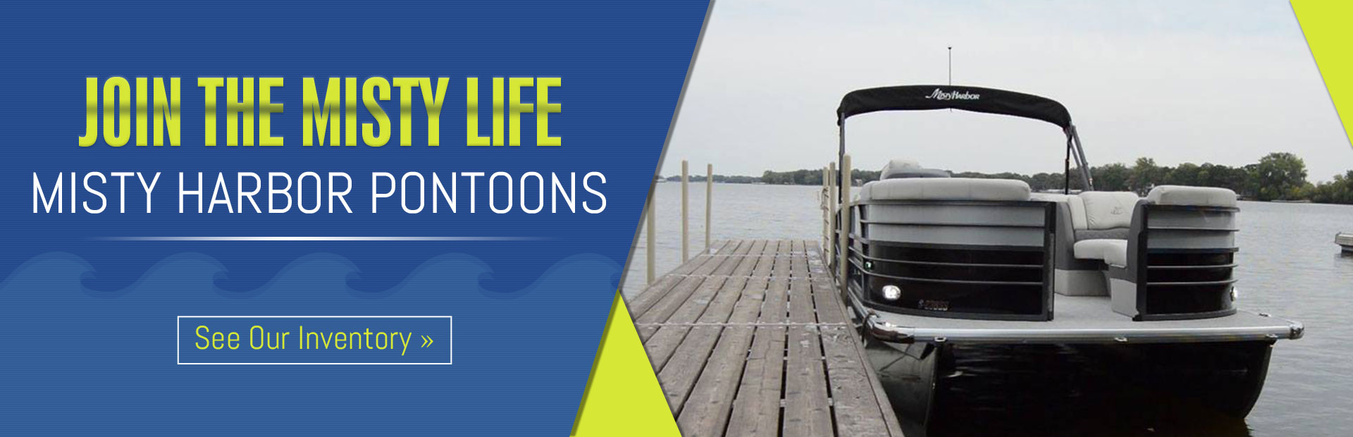 Misty Harbor Pontoons: Click here to see our inventory.