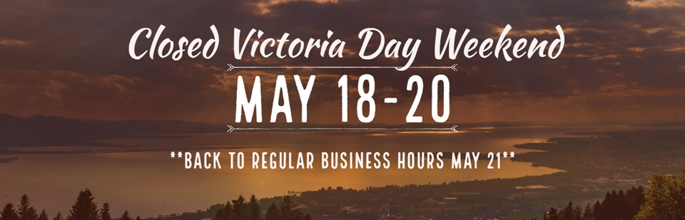 Closed for Victoria Day Weekend, May 18-20, Back to regular business hours May 21