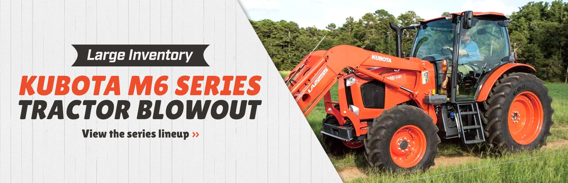 Kubota M6 Series Tractor Blowout: Click here to view the series lineup.