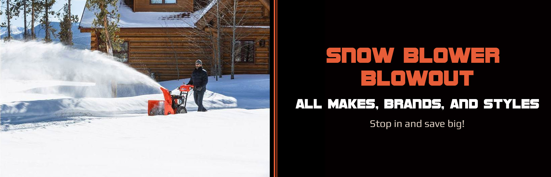 Snow Blower Blowout: Stop in and save big!