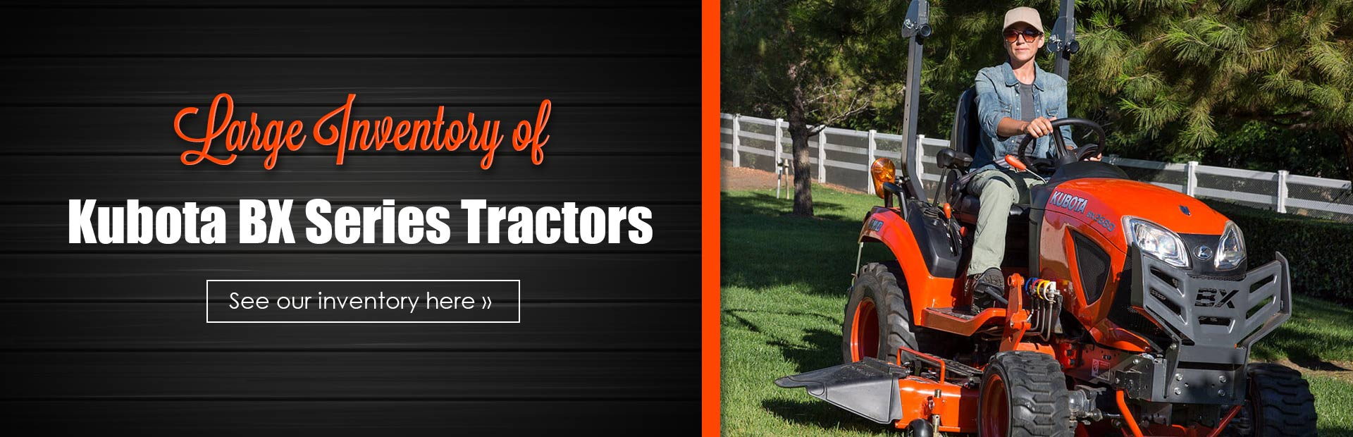 Large Inventory of Kubota BX Series Tractors: Click here to see our inventory.