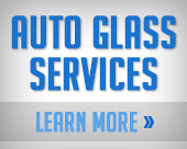 Auto Glass Services. Learn More.
