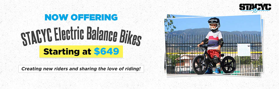 We have STACYC electric balance bikes starting at $649! Contact us for details.