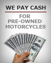 We pay cash for pre-owned motorcycles.