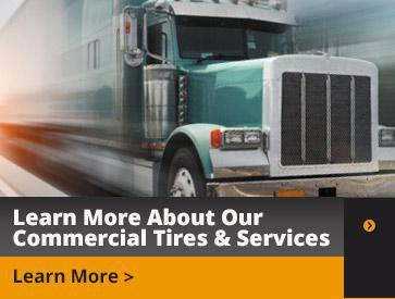 Learn more about our Commercial Tires & Services. Learn more.