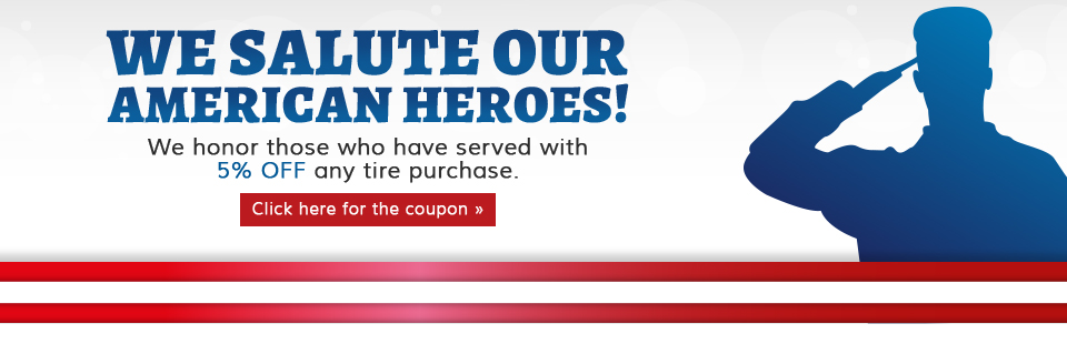 We salute our American heroes! We honor those who have served with 5% off any tire purchase.
