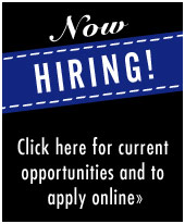 Now Hiring! Click here for current opportunities and to apply online.