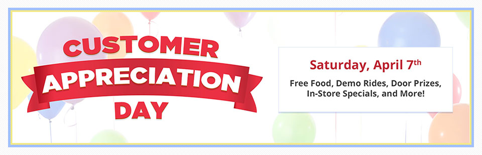 Join us Saturday, April 7th for Customer Appreciation Day! Contact us for details.