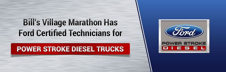 Bill's Village Marathon Has Ford Certified Technicians for Power Stroke Diesel Trucks