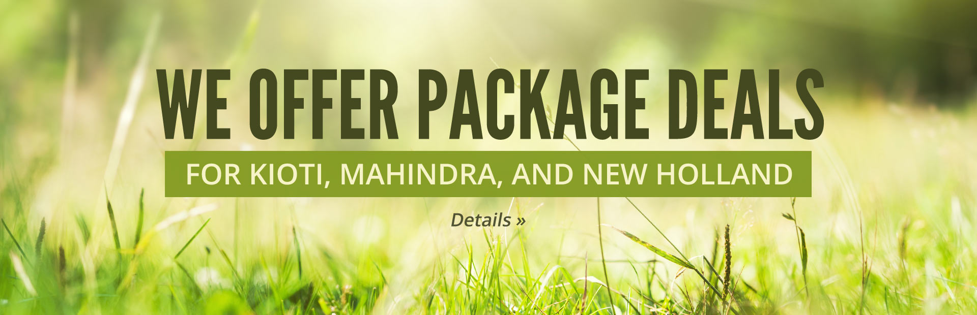We offer package deals for KIOTI, Mahindra, and New Holland!