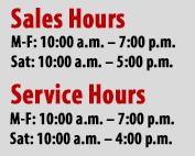 Sales Hours;M-F: 10:00 a.m. - 7:00 p.m.;Sat: 10:00 a.m. - 5:00 p.m. Service Hours;T-F: 10:00 a.m. - 7:00 p.m.;Sat: 10:00 a.m. - 4:00 p.m.