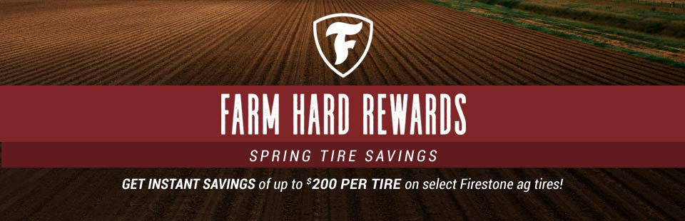 Firestone Farm Hard Rewards: Get instant savings of up to $200 per tire on select Firestone ag tires! Contact us for details.
