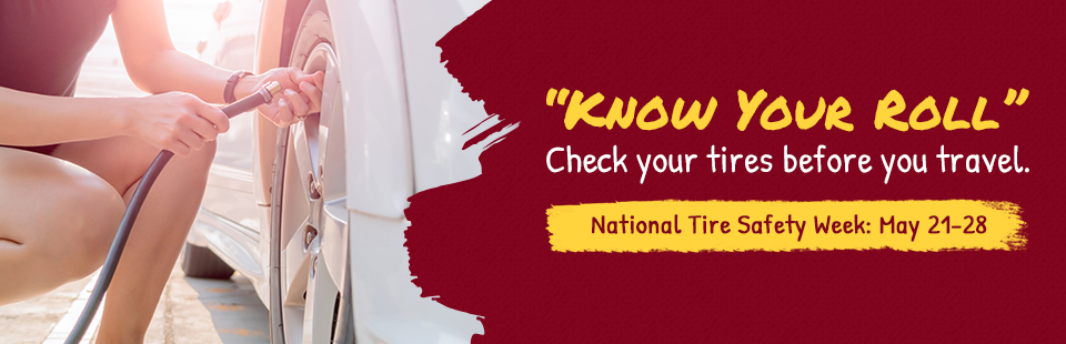 "Know your ""roll"" during National Tire Safety Week, May 21-28! Click here to contact us."