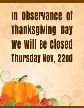 In Observance of Thanksgiving Day we will be closed Thursday Nov, 22nd